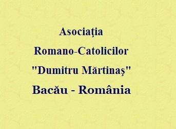 "Asociatia Romano-Catolicilor ""Dumitru Martinas"" Bacau"
